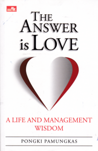 Image of THE ANSWER IS LOVE ; A Life And Management Wisdom